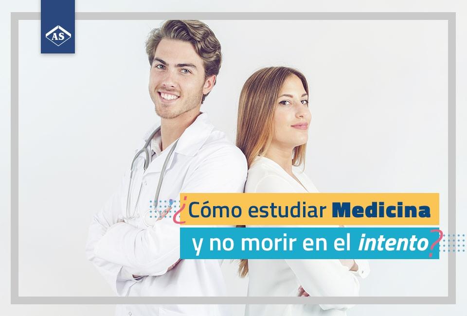 ¿Cómo estudiar Medicina y no morir en el intento?